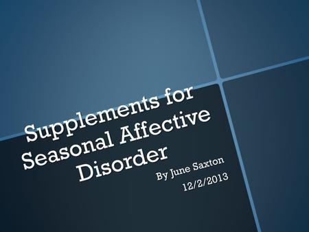 Supplements for Seasonal Affective Disorder By June Saxton 12/2/2013.