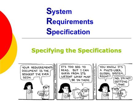 S R S S ystem R equirements S pecification Specifying the Specifications.