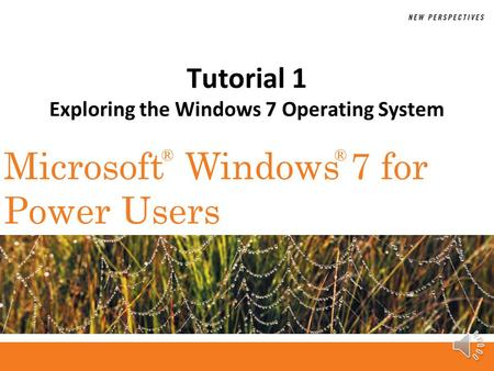 Tutorial 1 Exploring the Windows 7 Operating System