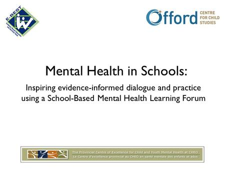 Mental Health in Schools: Inspiring evidence-informed dialogue and practice using a School-Based Mental Health Learning Forum.