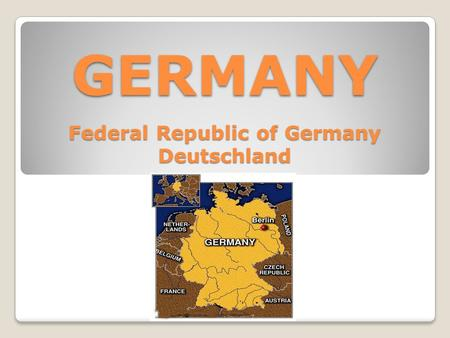 GERMANY Federal Republic of Germany Deutschland. GEOGRAPHY Germany is located in central Europe. It is between the Netherlands and Poland, and is located.