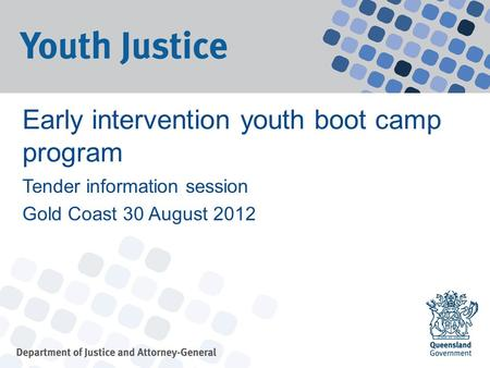 Early intervention youth boot camp program Tender information session Gold Coast 30 August 2012.