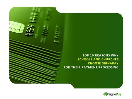 TOP 10 REASONS WHY SCHOOLS AND CHURCHES CHOOSE SIGNAPAY FOR THEIR PAYMENT PROCESSING.