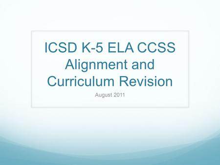 ICSD K-5 ELA CCSS Alignment and Curriculum Revision August 2011.