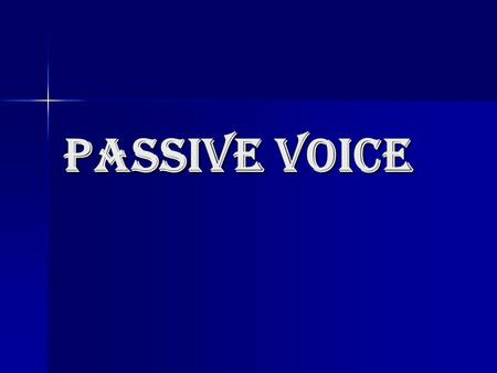 Passive Voice. Active - Passive In English, sentences can be in either active or passive voice. In English, sentences can be in either active or passive.