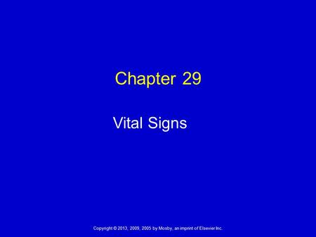 Copyright © 2013, 2009, 2005 by Mosby, an imprint of Elsevier Inc. Chapter 29 Vital Signs.