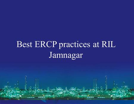 Emergency Response & Control Procedure Emergency Response and Control Procedure (HSE-S-229) Best ERCP practices at RIL Jamnagar.