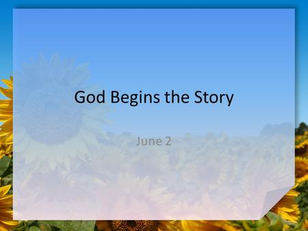 God Begins the Story June 2.