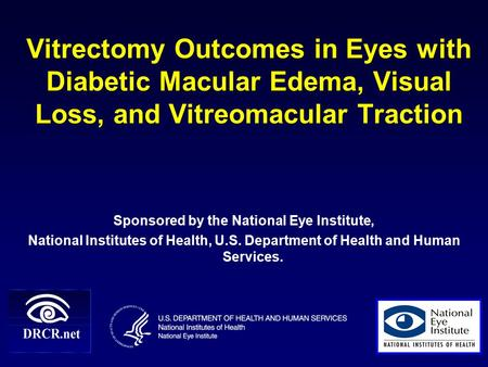 Vitrectomy Outcomes in Eyes with Diabetic Macular Edema, Visual Loss, and Vitreomacular Traction Sponsored by the National Eye Institute, National Institutes.