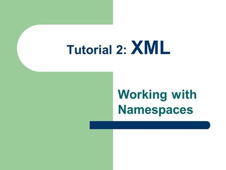 Tutorial 2: XML Working with Namespaces. COMBINING XML VOCABULARIES IN A COMPOUND DOCUMENT Section 2.1.