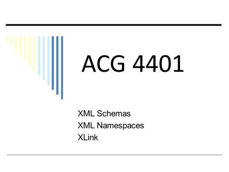 ACG 4401 XML Schemas XML Namespaces XLink. + The XML Foundation Many participants – an extended family! XML Instance documents – carry data in context.