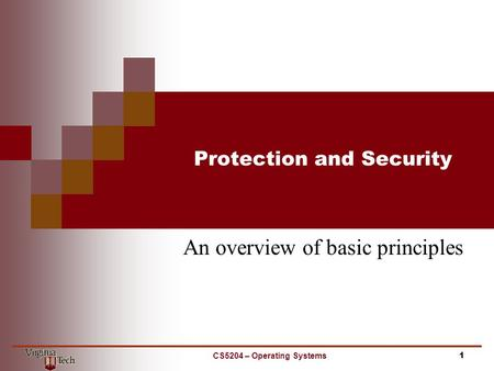 Protection and Security An overview of basic principles CS5204 – Operating Systems1.