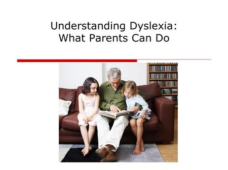 Understanding Dyslexia: What Parents Can Do. Which of these famous people is dyslexic? Cher Whoopi Goldberg Jay Leno Walt Disney.