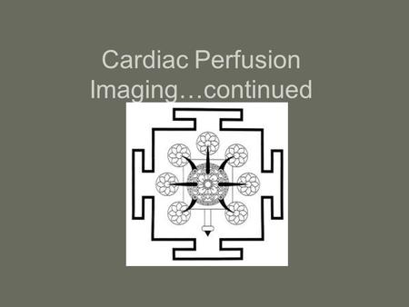 Cardiac Perfusion Imaging…continued