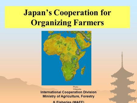 1 Japan's Cooperation for Organizing Farmers International Cooperation Division Ministry of Agriculture, Forestry & Fisheries (MAFF) Photo : Wikipedia.
