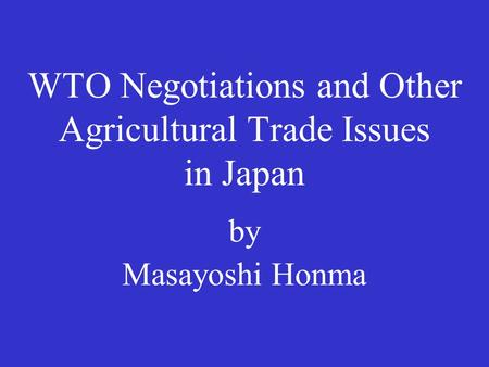 WTO Negotiations and Other Agricultural Trade Issues in Japan by Masayoshi Honma.