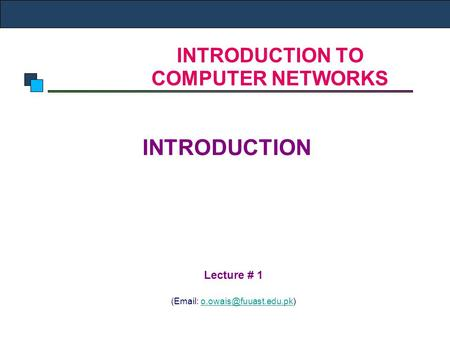INTRODUCTION TO COMPUTER NETWORKS INTRODUCTION Lecture # 1 (