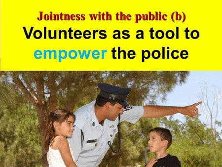 1 1 Jointness with the public (b) Volunteers as a tool to empower the police.