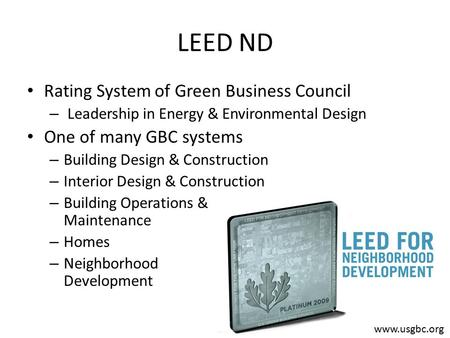 LEED ND Rating System of Green Business Council – Leadership in Energy & Environmental Design One of many GBC systems – Building Design & Construction.