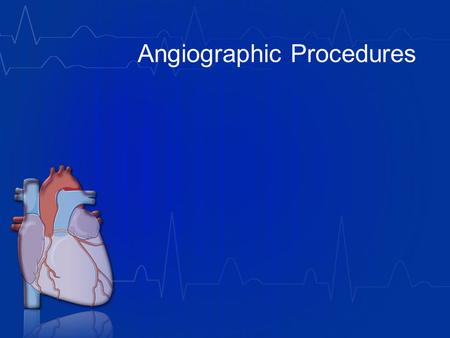 Angiographic Procedures. ANGIOGRAPHIC PROCEDURES Overview As defined at the beginning of this chapter, angiography refers to radiologic imaging of blood.