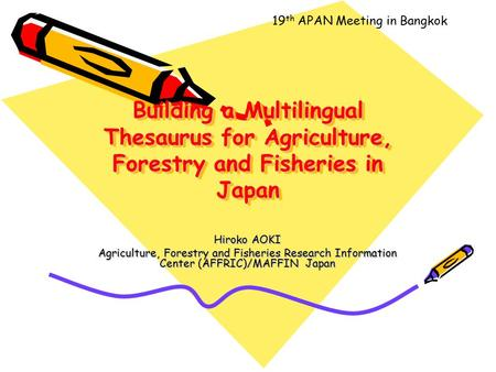 Building a Multilingual Thesaurus for Agriculture, Forestry and Fisheries in Japan Hiroko AOKI Agriculture, Forestry and Fisheries Research Information.