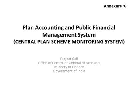 Plan Accounting and Public Financial Management System (CENTRAL PLAN SCHEME MONITORING SYSTEM) Project Cell Office of Controller General of Accounts Ministry.