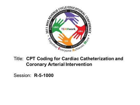 2010 UBO/UBU Conference Title: CPT Coding for Cardiac Catheterization and Coronary Arterial Intervention Session: R-5-1000.