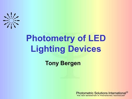Photometry of LED Lighting Devices Tony Bergen. Contents Introduction – Specific Issues with LEDs IES LM-79-08 Current CIE Activities.