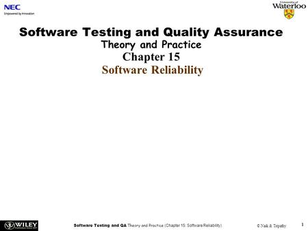 Software Testing and QA Theory and Practice (Chapter 15: Software Reliability) © Naik & Tripathy 1 Software Testing and Quality Assurance Theory and Practice.