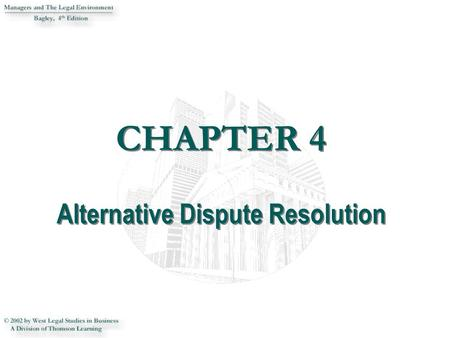 CHAPTER 4 Alternative Dispute Resolution. 2 INTRODUCTION  This chapter examines alternative dispute resolution in its purest and hybrid forms.  Emphasized.