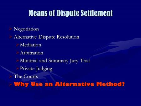 Means of Dispute Settlement  Negotiation  Alternative Dispute Resolution  Mediation  Arbitration  Minitrial and Summary Jury Trial  Private Judging.