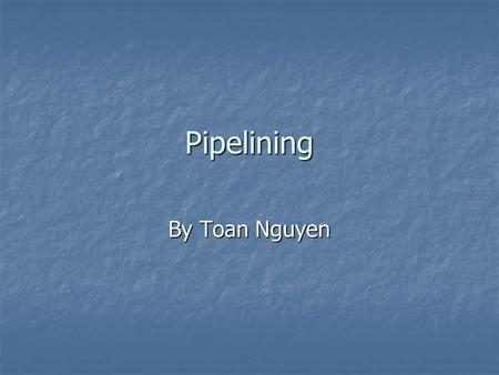 Pipelining By Toan Nguyen. Characterize Pipelines 1) Hardware or software implementation – pipelining can be implemented in either software or hardware.