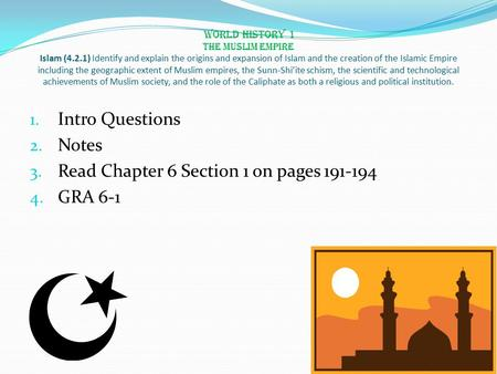 World History 1 The Muslim Empire Islam (4.2.1) Identify and explain the origins and expansion of Islam and the creation of the Islamic Empire including.