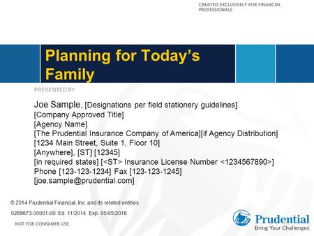 Planning for Today's Family 0269673-00001-00 Ed. 11/2014 Exp. 05/05/2016 © 2014 Prudential Financial, Inc. and its related entities. PRESENTED BY: Joe.
