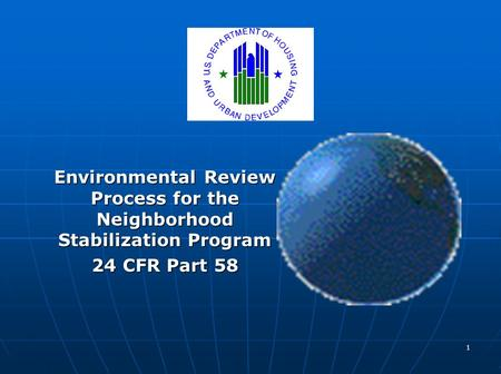 1 Environmental Review Process for the Neighborhood Stabilization Program 24 CFR Part 58.