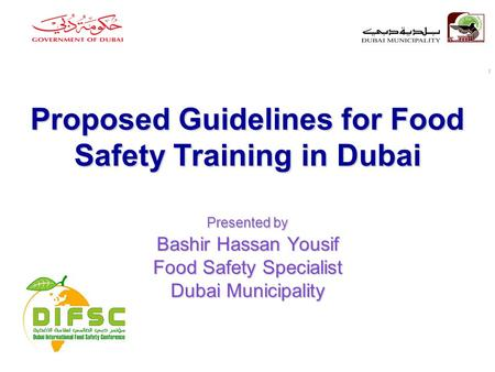 Proposed Guidelines for Food Safety Training in Dubai Presented by Bashir Hassan Yousif Food Safety Specialist Dubai Municipality رؤيـتنـا : بنـاء مـدينــة.