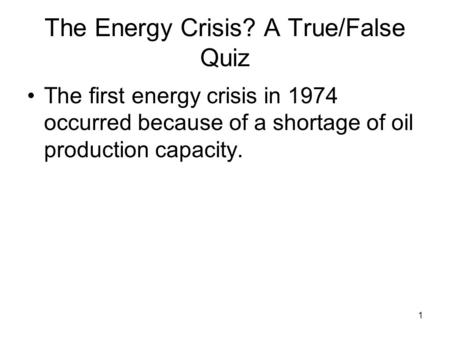 The Energy Crisis? A True/False Quiz