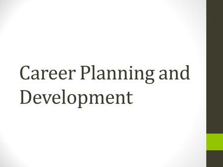 Career Planning and Development. What is a career ? Career represents an organized, well timed and positive move taken by a person across time and space.