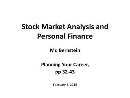 Stock Market Analysis and Personal Finance Mr. Bernstein Planning Your Career, pp 32-43 February 6, 2015.