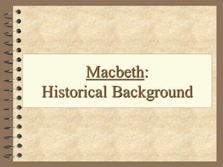 Macbeth: HistoricalBackground Macbeth: Historical Background.