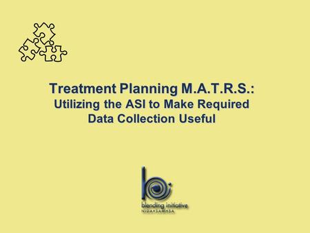 Treatment Planning M.A.T.R.S.: Utilizing the ASI to Make Required Data Collection Useful.
