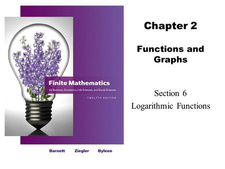 Chapter 2 Functions and Graphs Section 6 Logarithmic Functions.