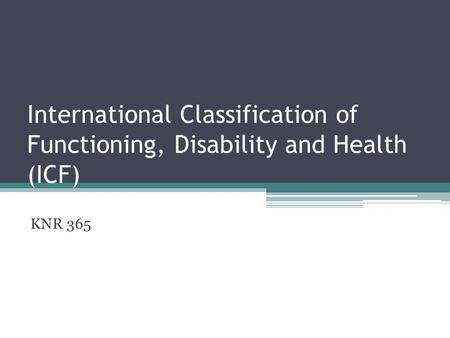 International Classification of Functioning, Disability and Health (ICF) KNR 365.