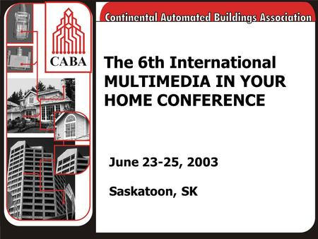 The 6th International MULTIMEDIA IN YOUR HOME CONFERENCE June 23-25, 2003 Saskatoon, SK.