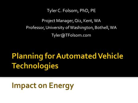 Tyler C. Folsom, PhD, PE Project Manager, Qi2, Kent, WA Professor, University of Washington, Bothell, WA