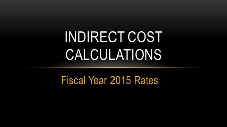 Fiscal Year 2015 Rates INDIRECT COST CALCULATIONS.
