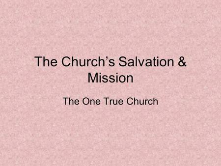 The Church's Salvation & Mission The One True Church.