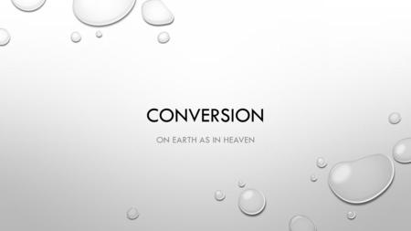 "CONVERSION ON EARTH AS IN HEAVEN. BIBLICAL TEXTS I JOHN 3:16-17—""FOR GOD SO LOVED THE WORLD THAT HE GAVE HIS ONLY SON, SO THAT EVERYONE WHO BELIEVES IN."