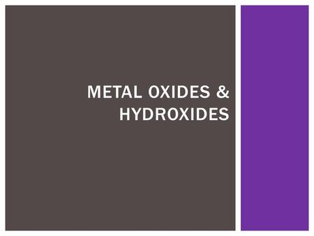 METAL OXIDES & HYDROXIDES.  These are mostly insoluble (can't be dissolved in water) EXCEPT! -Those containing Sodium (Na+) -Those containing Potassium.