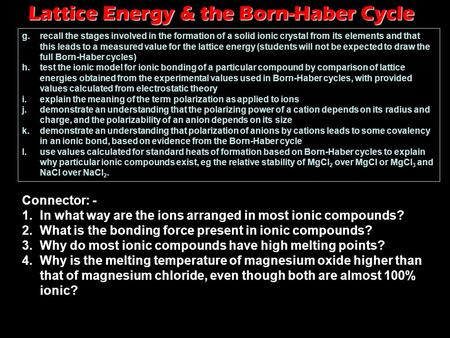 Lattice Energy & the Born-Haber Cycle g.recall the stages involved in the formation of a solid ionic crystal from its elements and that this leads to a.